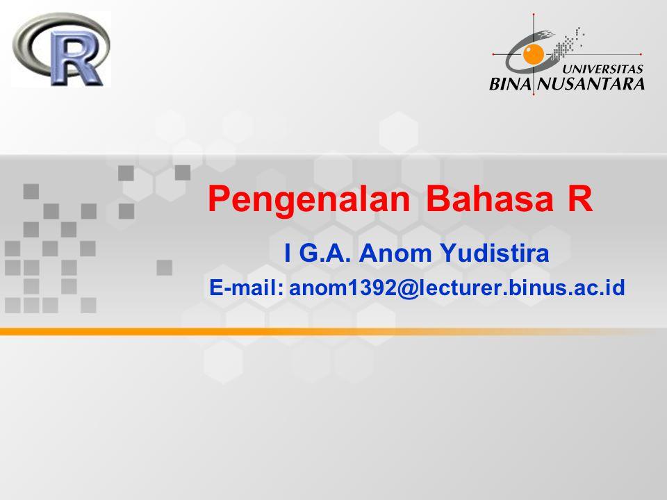 Pengenalan Bahasa R I G.A. Anom Yudistira E-mail: anom1392@lecturer.binus.ac.id