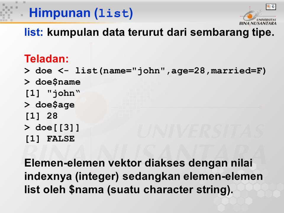 Himpunan ( list ) list: kumpulan data terurut dari sembarang tipe. Teladan: > doe <- list(name=