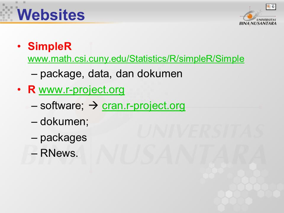 Websites SimpleR www.math.csi.cuny.edu/Statistics/R/simpleR/Simple –package, data, dan dokumen R www.r-project.orgwww.r-project.org –software;  cran.