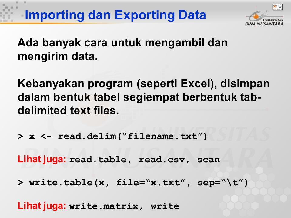 Importing dan Exporting Data Ada banyak cara untuk mengambil dan mengirim data. Kebanyakan program (seperti Excel), disimpan dalam bentuk tabel segiem