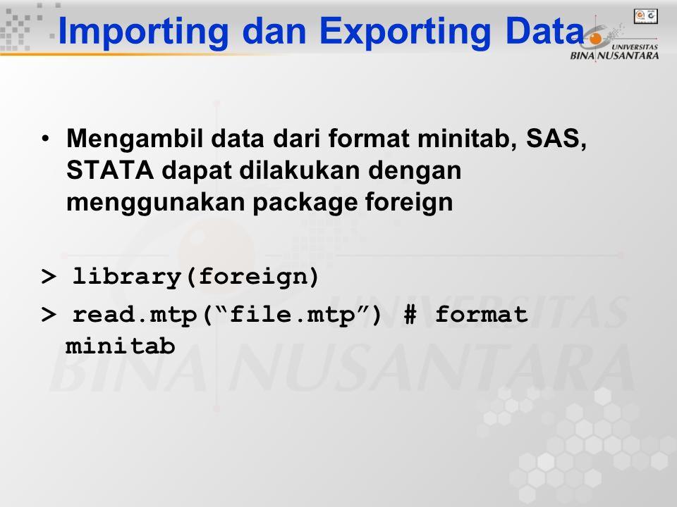 Importing dan Exporting Data Mengambil data dari format minitab, SAS, STATA dapat dilakukan dengan menggunakan package foreign > library(foreign) > re