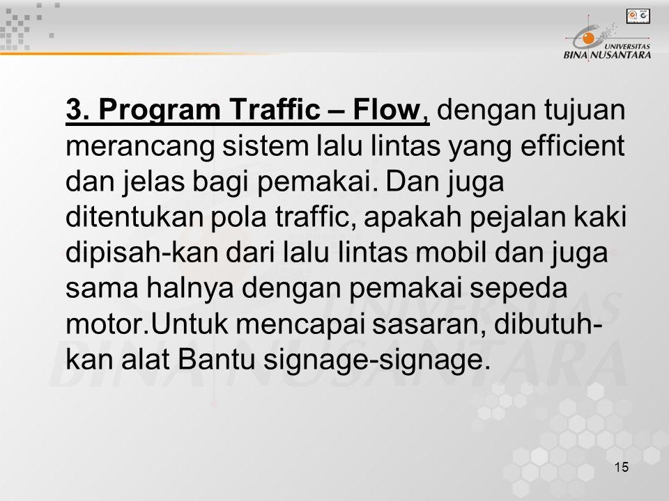 15 3. Program Traffic – Flow, dengan tujuan merancang sistem lalu lintas yang efficient dan jelas bagi pemakai. Dan juga ditentukan pola traffic, apak