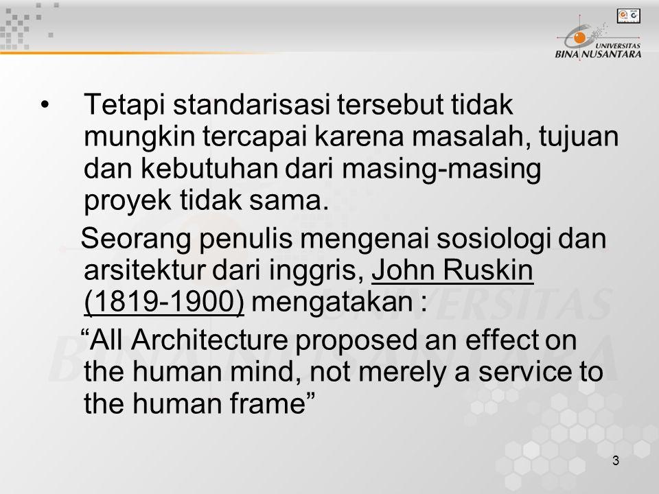 3 Tetapi standarisasi tersebut tidak mungkin tercapai karena masalah, tujuan dan kebutuhan dari masing-masing proyek tidak sama. Seorang penulis menge