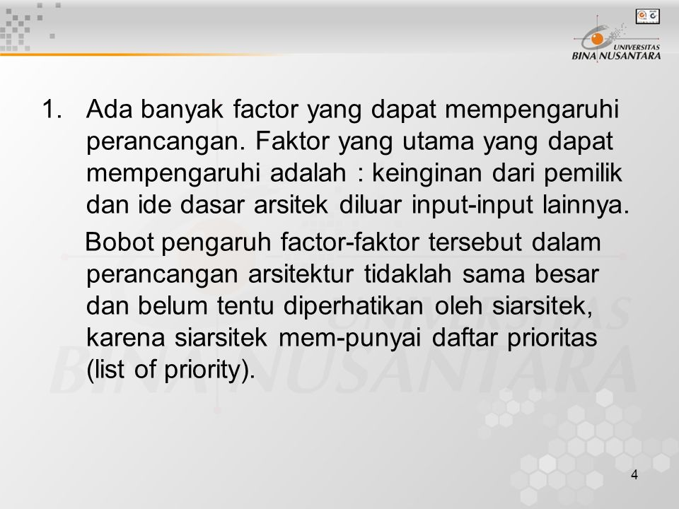 4 1.Ada banyak factor yang dapat mempengaruhi perancangan. Faktor yang utama yang dapat mempengaruhi adalah : keinginan dari pemilik dan ide dasar ars