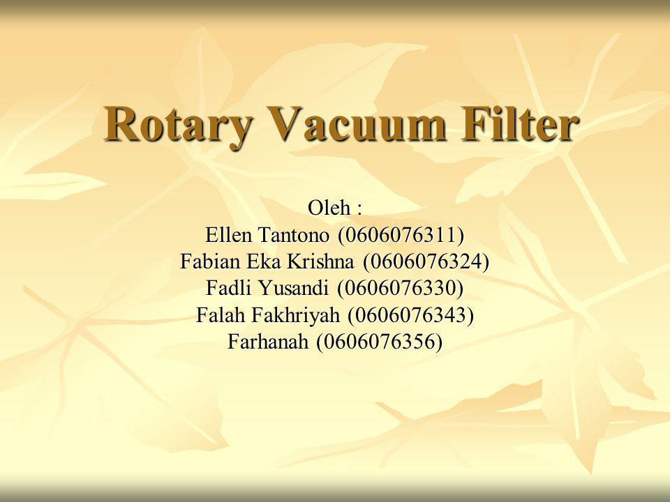 Rotary Vacuum Filter Oleh : Ellen Tantono (0606076311) Fabian Eka Krishna (0606076324) Fadli Yusandi (0606076330) Falah Fakhriyah (0606076343) Farhana