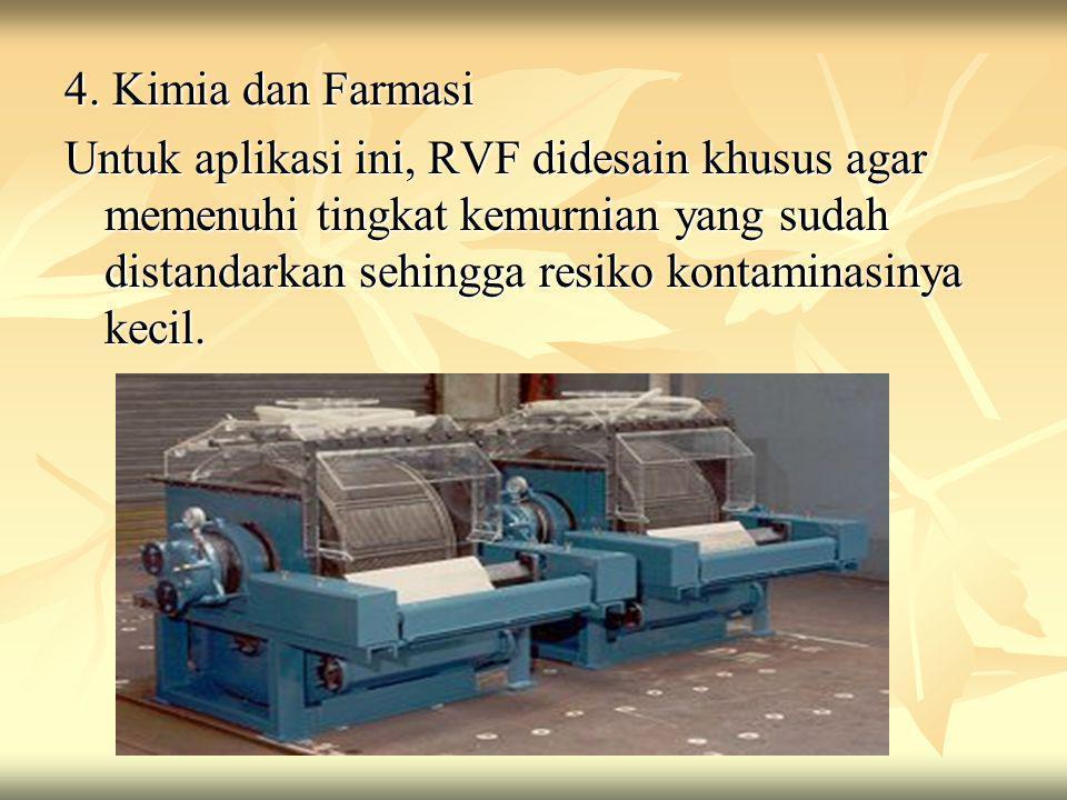 4. Kimia dan Farmasi Untuk aplikasi ini, RVF didesain khusus agar memenuhi tingkat kemurnian yang sudah distandarkan sehingga resiko kontaminasinya ke
