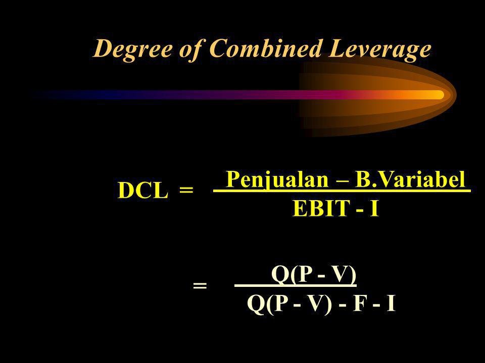 DCL = Penjualan – B.Variabel EBIT - I Degree of Combined Leverage