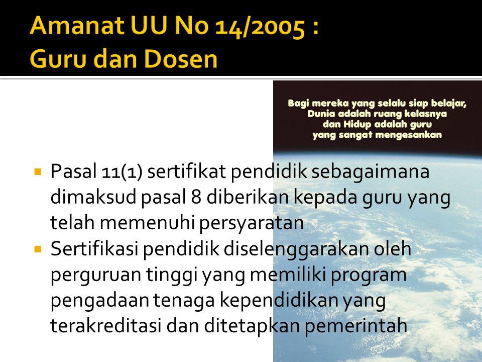  Pasal 11(1) sertifikat pendidik sebagaimana dimaksud pasal 8 diberikan kepada guru yang telah memenuhi persyaratan  Sertifikasi pendidik diselengga