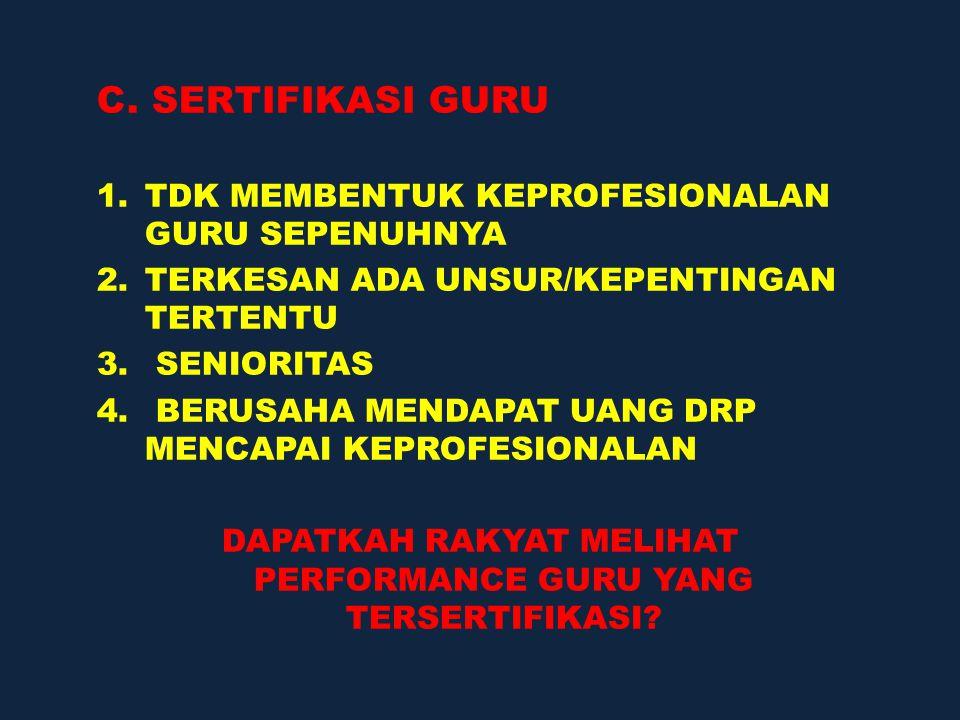 C. SERTIFIKASI GURU 1.TDK MEMBENTUK KEPROFESIONALAN GURU SEPENUHNYA 2.TERKESAN ADA UNSUR/KEPENTINGAN TERTENTU 3. SENIORITAS 4. BERUSAHA MENDAPAT UANG
