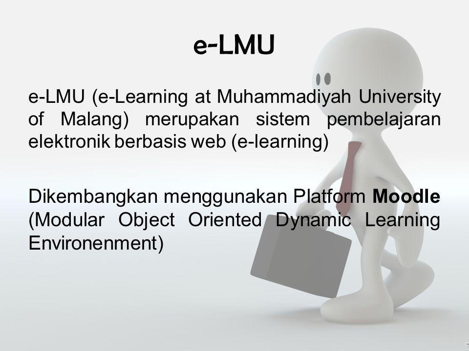 e-LMU e-LMU (e-Learning at Muhammadiyah University of Malang) merupakan sistem pembelajaran elektronik berbasis web (e-learning) Dikembangkan menggunakan Platform Moodle (Modular Object Oriented Dynamic Learning Environenment)