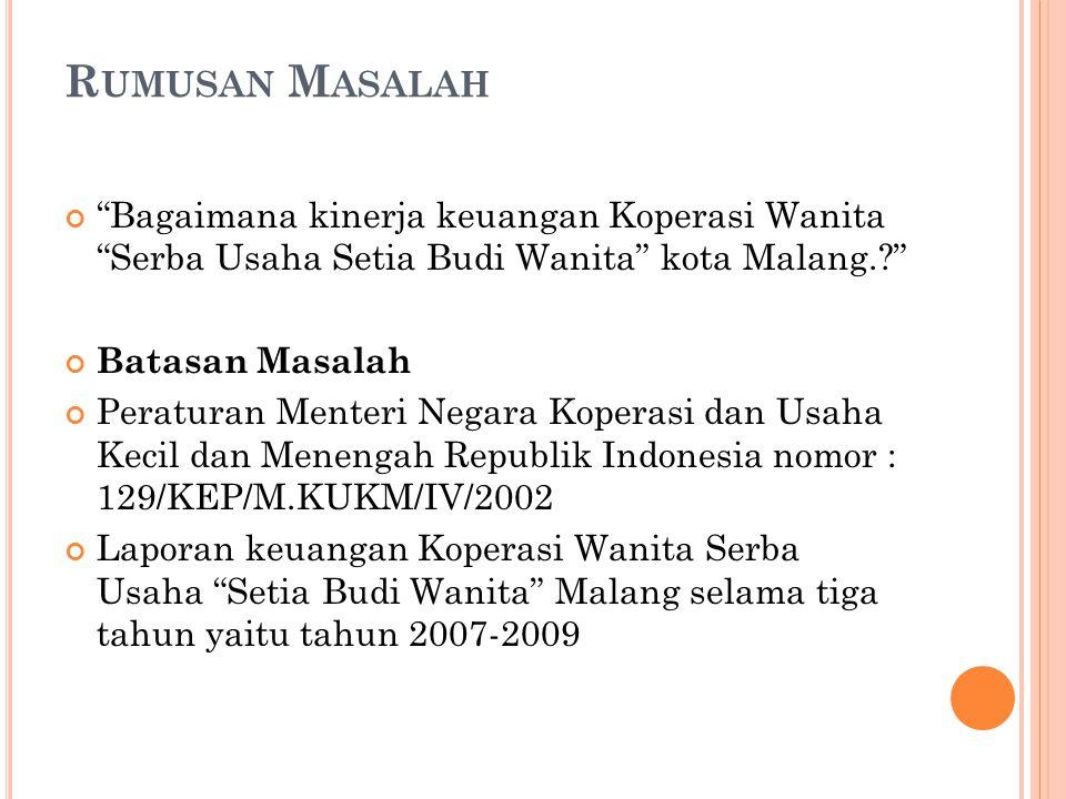 """R UMUSAN M ASALAH """"Bagaimana kinerja keuangan Koperasi Wanita """"Serba Usaha Setia Budi Wanita"""" kota Malang.?"""" Batasan Masalah Peraturan Menteri Negara"""