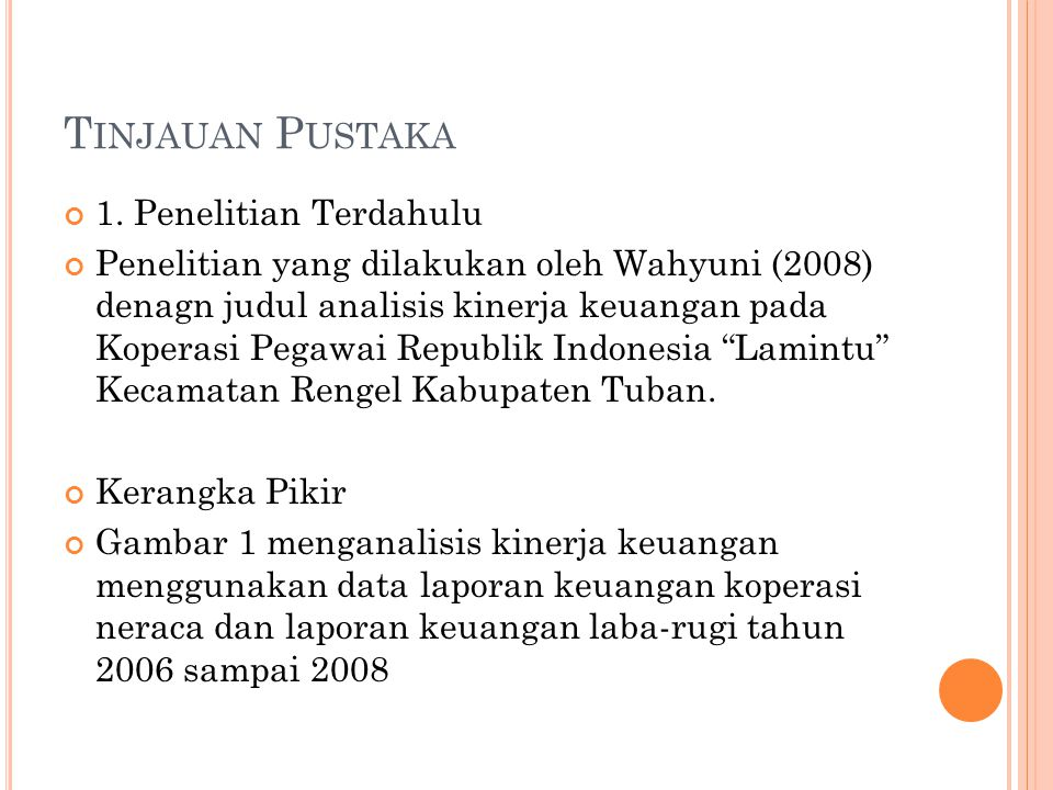 T INJAUAN P USTAKA 1. Penelitian Terdahulu Penelitian yang dilakukan oleh Wahyuni (2008) denagn judul analisis kinerja keuangan pada Koperasi Pegawai