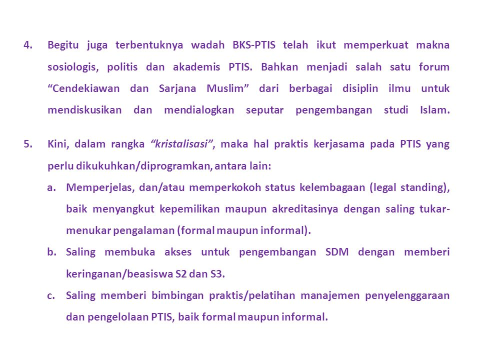4.Begitu juga terbentuknya wadah BKS-PTIS telah ikut memperkuat makna sosiologis, politis dan akademis PTIS.