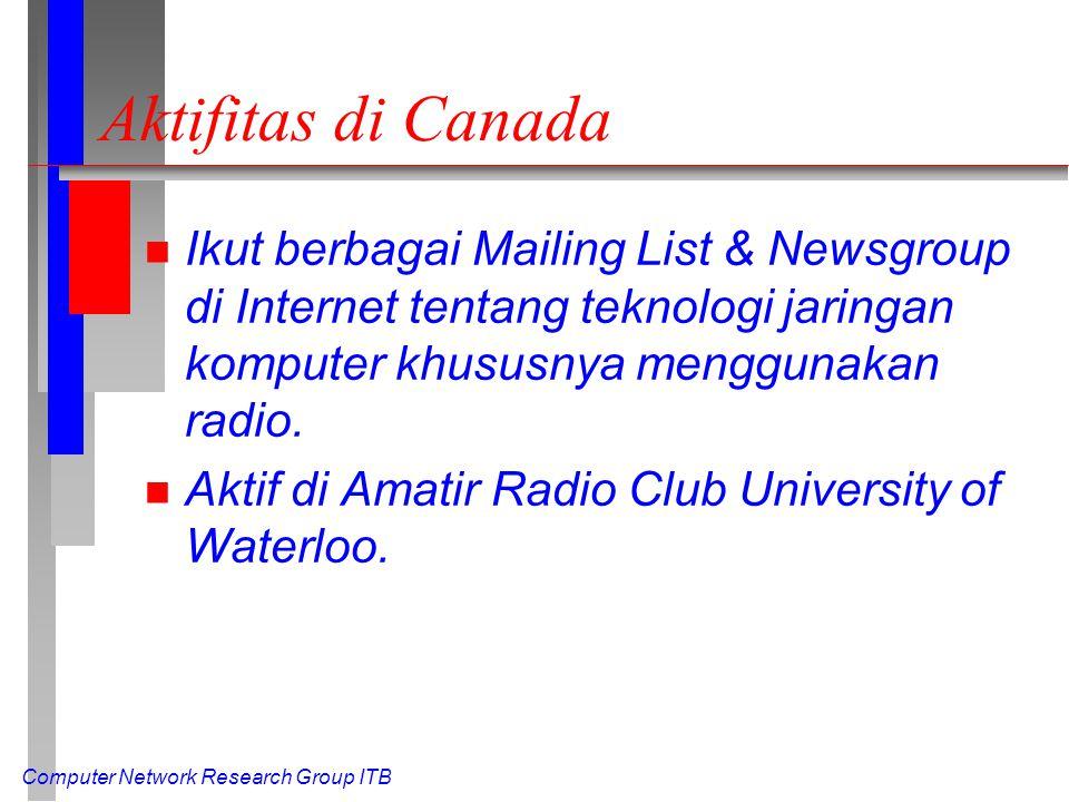 Computer Network Research Group ITB Aktifitas di Canada n Ikut berbagai Mailing List & Newsgroup di Internet tentang teknologi jaringan komputer khususnya menggunakan radio.