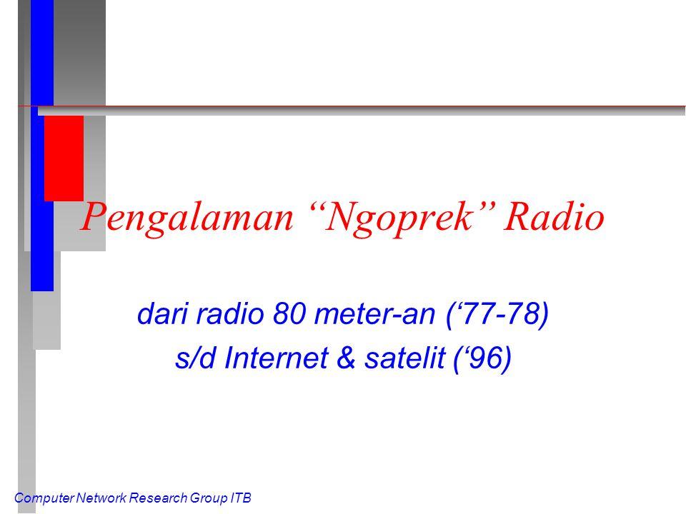 """Computer Network Research Group ITB Pengalaman """"Ngoprek"""" Radio dari radio 80 meter-an ('77-78) s/d Internet & satelit ('96)"""