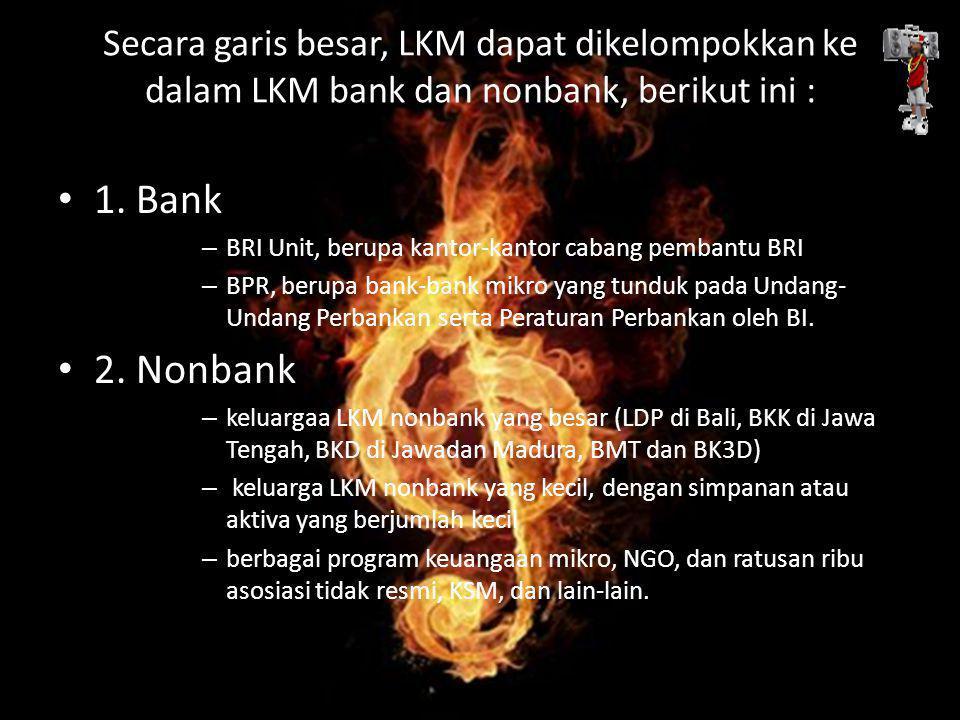 Secara garis besar, LKM dapat dikelompokkan ke dalam LKM bank dan nonbank, berikut ini : 1.