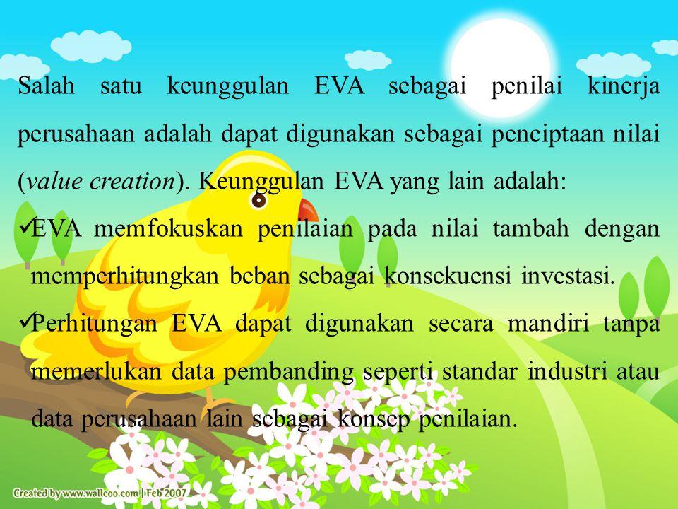 Salah satu keunggulan EVA sebagai penilai kinerja perusahaan adalah dapat digunakan sebagai penciptaan nilai (value creation).