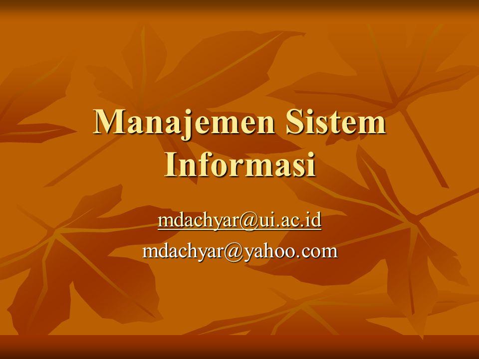 Manajemen Sistem Informasi mdachyar@ui.ac.id mdachyar@yahoo.com