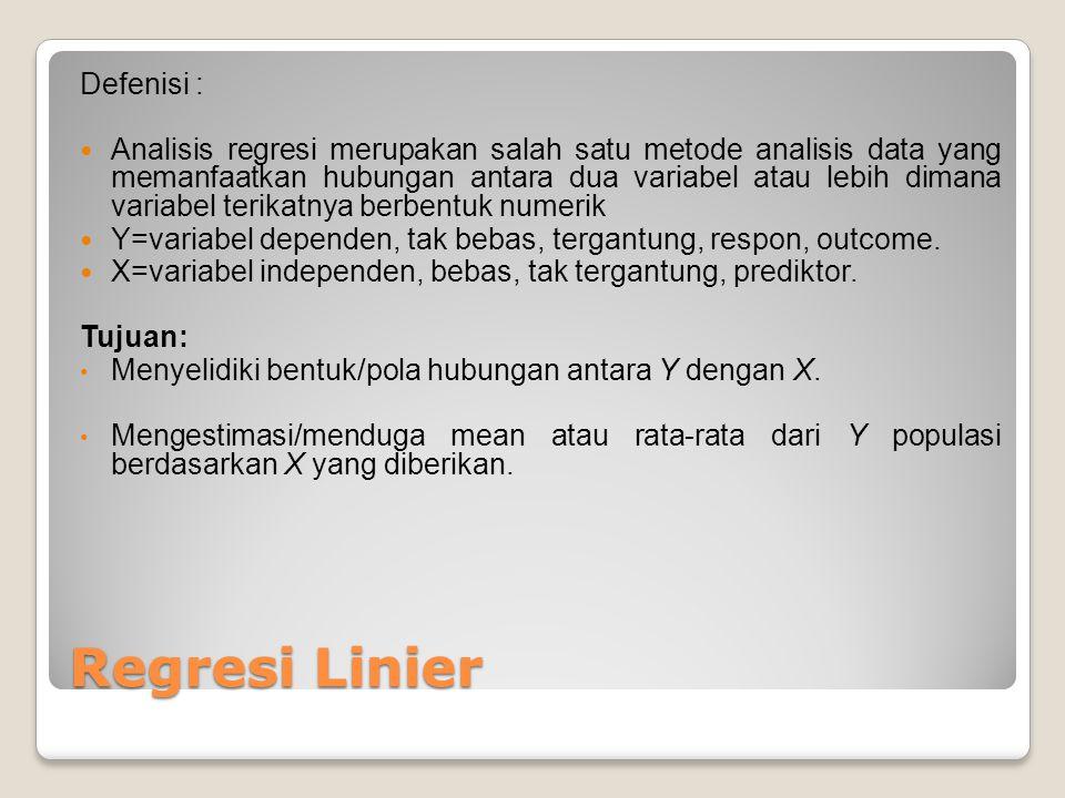 Regresi Linier Defenisi : Analisis regresi merupakan salah satu metode analisis data yang memanfaatkan hubungan antara dua variabel atau lebih dimana
