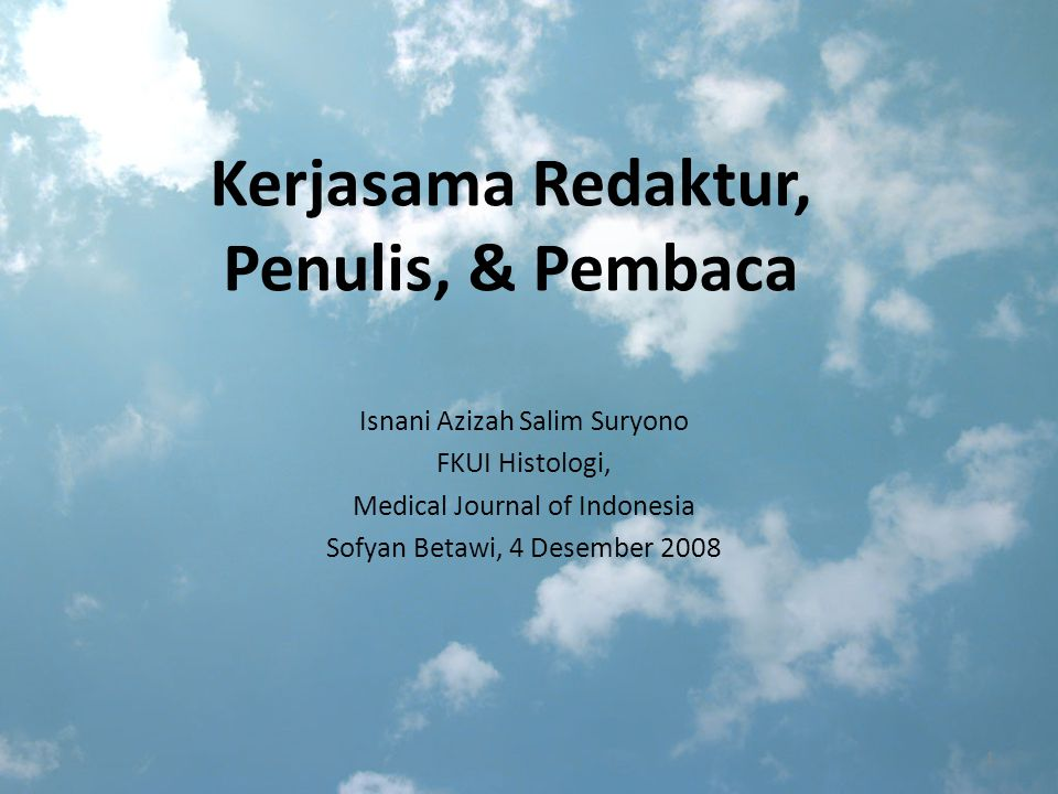 Kerjasama Redaktur, Penulis, & Pembaca Isnani Azizah Salim Suryono FKUI Histologi, Medical Journal of Indonesia Sofyan Betawi, 4 Desember 2008 1