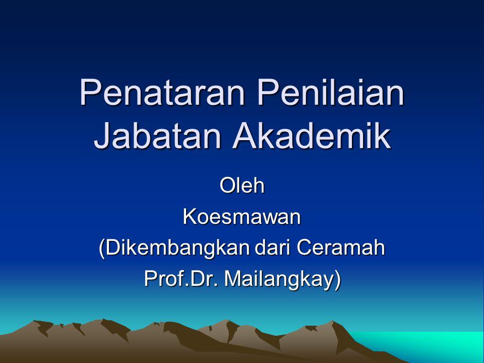 Penataran Penilaian Jabatan Akademik OlehKoesmawan (Dikembangkan dari Ceramah Prof.Dr. Mailangkay)