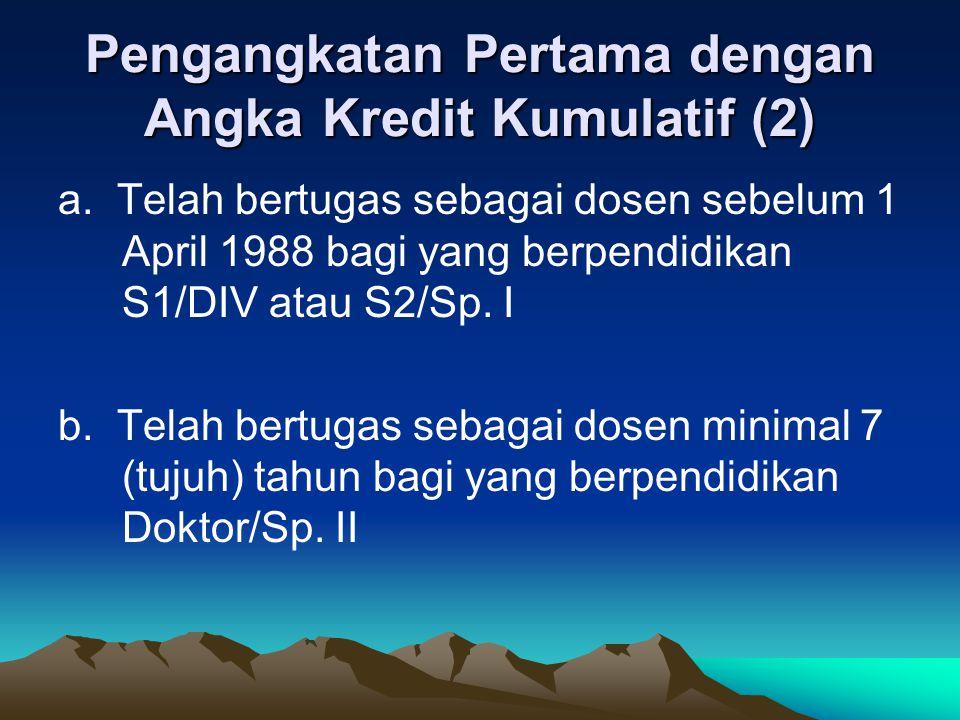 Pengangkatan Pertama dengan Angka Kredit Kumulatif (2) a. Telah bertugas sebagai dosen sebelum 1 April 1988 bagi yang berpendidikan S1/DIV atau S2/Sp.
