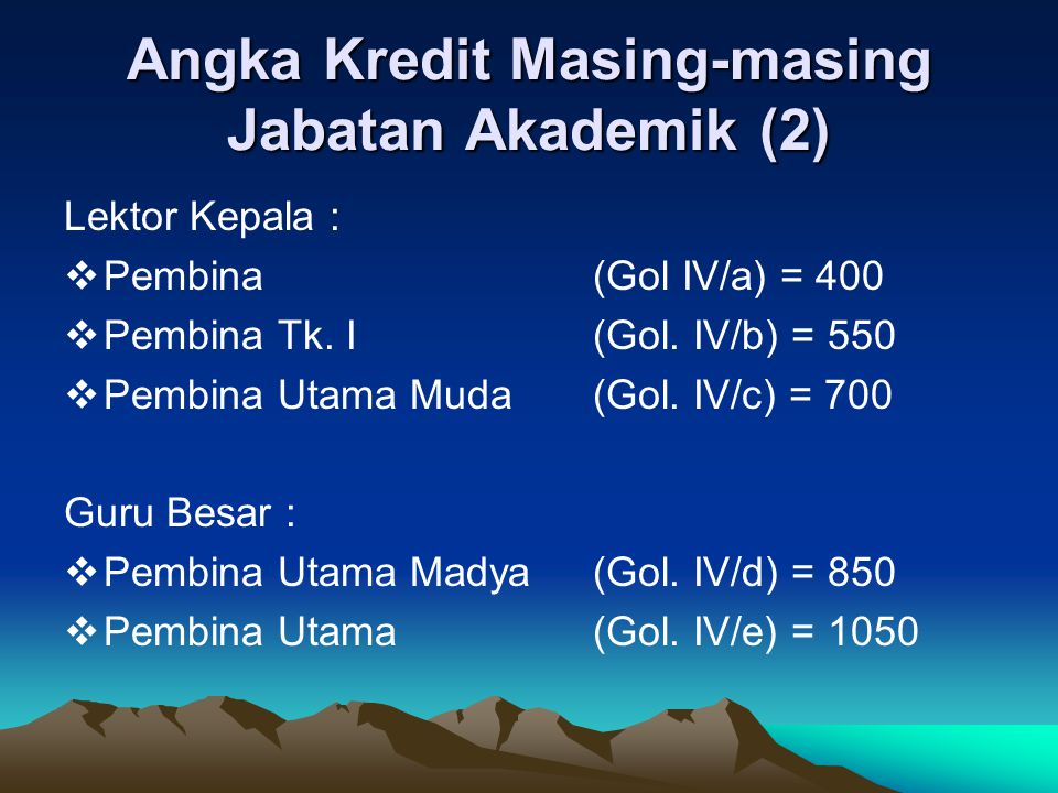 Angka Kredit Masing-masing Jabatan Akademik (2) Lektor Kepala :  Pembina (Gol IV/a) = 400  Pembina Tk. I (Gol. IV/b) = 550  Pembina Utama Muda (Gol