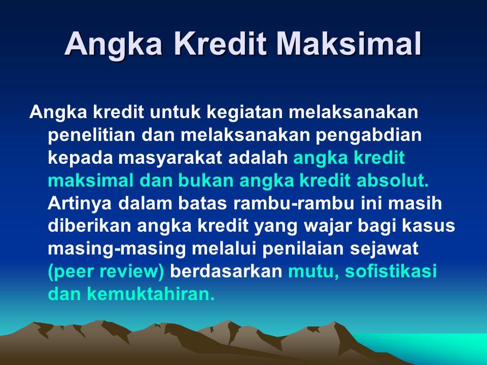 Angka Kredit Maksimal Angka kredit untuk kegiatan melaksanakan penelitian dan melaksanakan pengabdian kepada masyarakat adalah angka kredit maksimal d