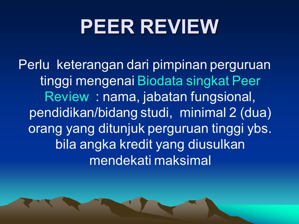PEER REVIEW Perlu keterangan dari pimpinan perguruan tinggi mengenai Biodata singkat Peer Review : nama, jabatan fungsional, pendidikan/bidang studi,