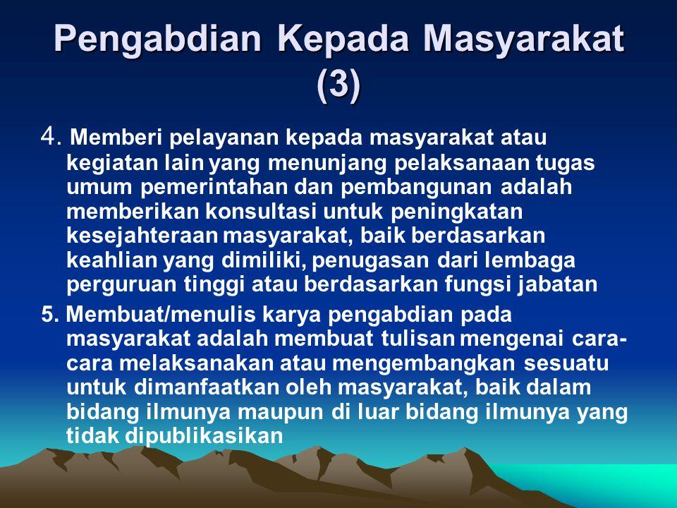 Pengabdian Kepada Masyarakat (3) 4. Memberi pelayanan kepada masyarakat atau kegiatan lain yang menunjang pelaksanaan tugas umum pemerintahan dan pemb