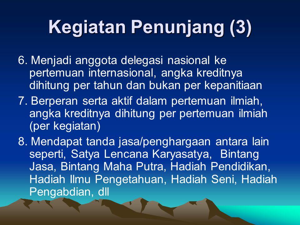 Kegiatan Penunjang (3) 6. Menjadi anggota delegasi nasional ke pertemuan internasional, angka kreditnya dihitung per tahun dan bukan per kepanitiaan 7