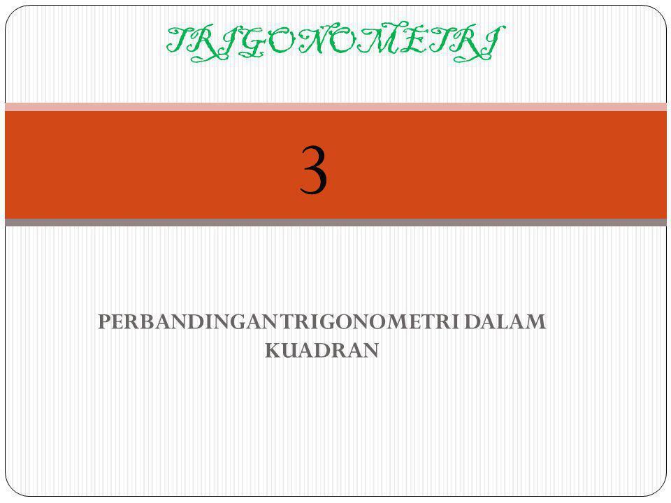 PERBANDINGAN TRIGONOMETRI DALAM KUADRAN TRIGONOMETRI 3