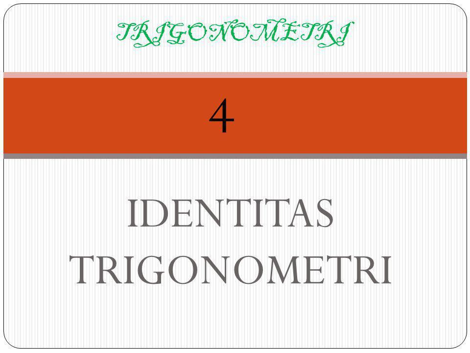 IDENTITAS TRIGONOMETRI TRIGONOMETRI 4