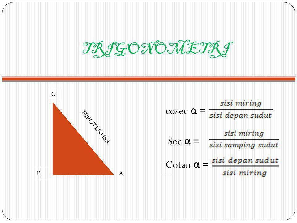 TRIGONOM ETRI 1. Hubungan antar pembanding a. Cosec α = b. Sec α = c. Cotan α =
