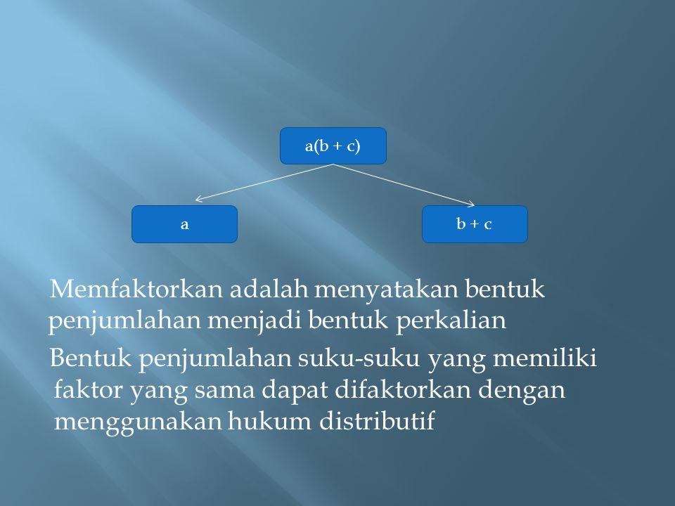 Faktorkan bentuk-bentuk berikut : a.4a+8b. 6ab-4a² Jawab : a.