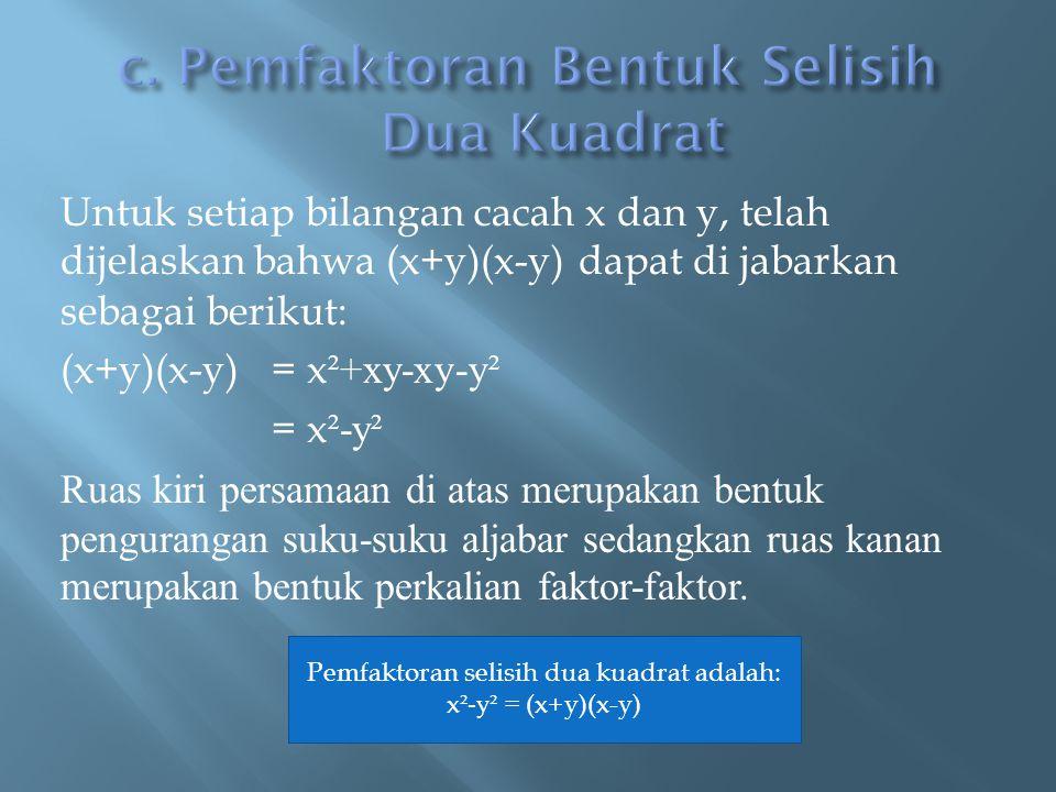 Untuk setiap bilangan cacah x dan y, telah dijelaskan bahwa (x+y)(x-y) dapat di jabarkan sebagai berikut: (x+y)(x-y)= x ²+xy-xy-y² = x ²-y² Ruas kiri