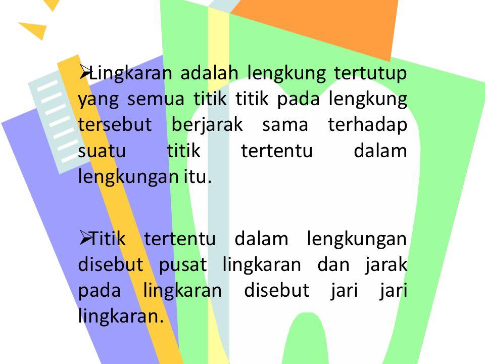 Sifat-sifat sudut pusat dan sudut keliling: besar sudut keliling sama dengan setengah besar sudut pusat, apabila sudut keliling dan sudut pusat menghadap busur yang sama.
