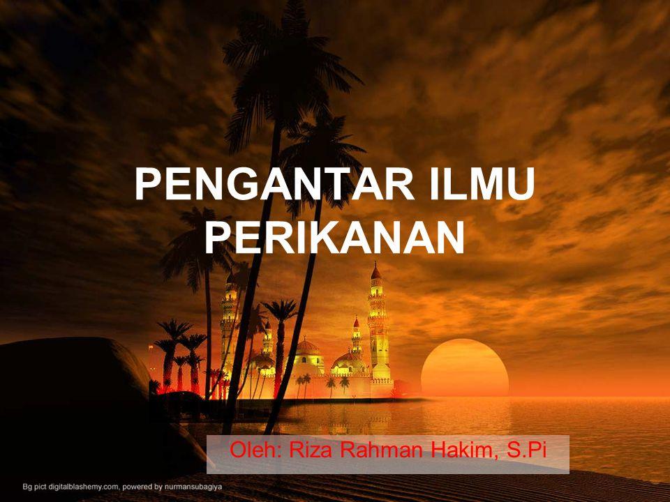 PENGANTAR ILMU PERIKANAN Oleh: Riza Rahman Hakim, S.Pi