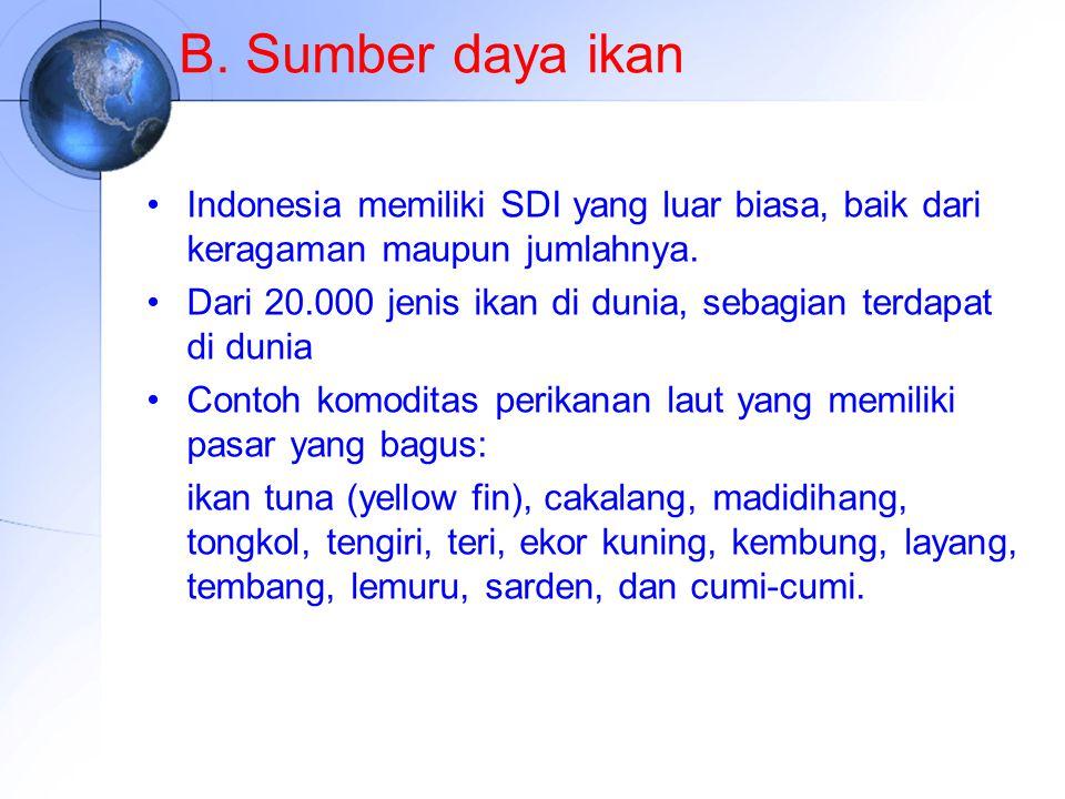 B. Sumber daya ikan Indonesia memiliki SDI yang luar biasa, baik dari keragaman maupun jumlahnya. Dari 20.000 jenis ikan di dunia, sebagian terdapat d