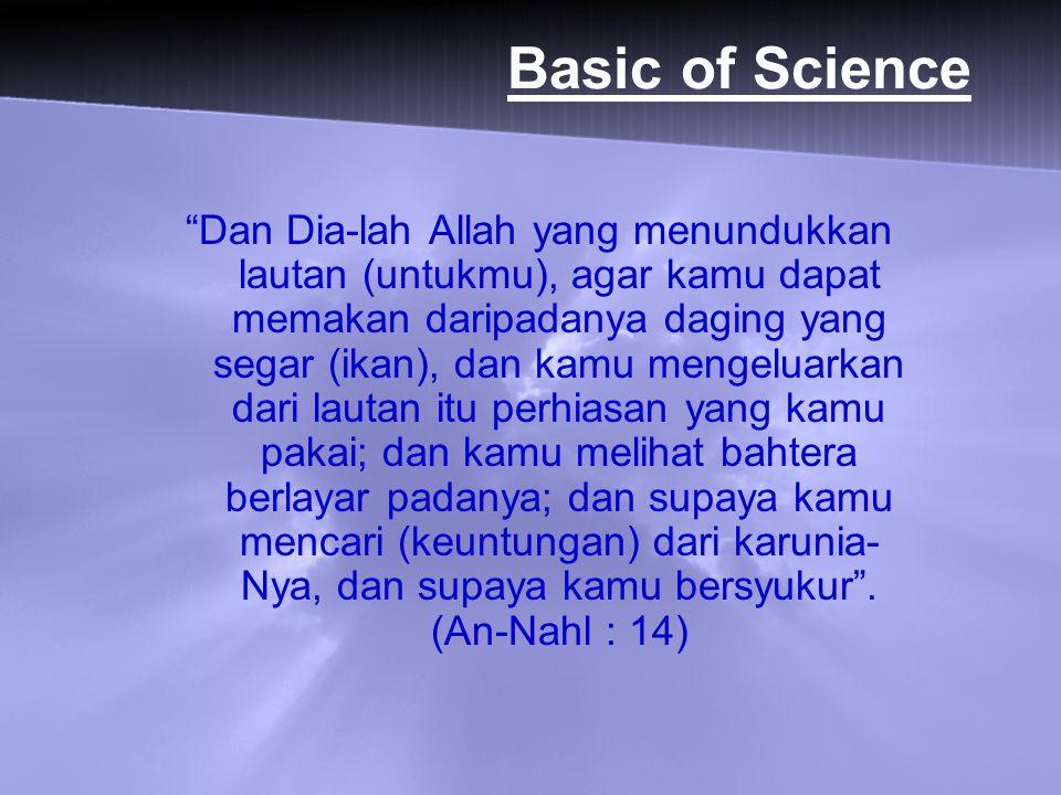 """Basic of Science """"Dan Dia-lah Allah yang menundukkan lautan (untukmu), agar kamu dapat memakan daripadanya daging yang segar (ikan), dan kamu mengelua"""