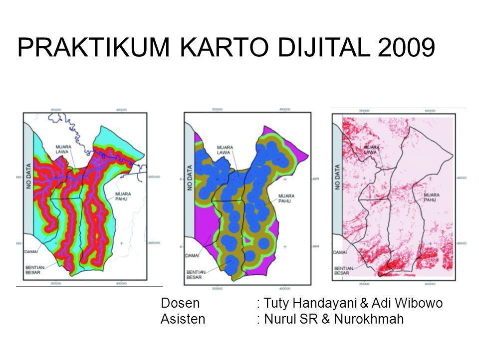 Dosen: Tuty Handayani & Adi Wibowo Asisten: Nurul SR & Nurokhmah PRAKTIKUM KARTO DIJITAL 2009