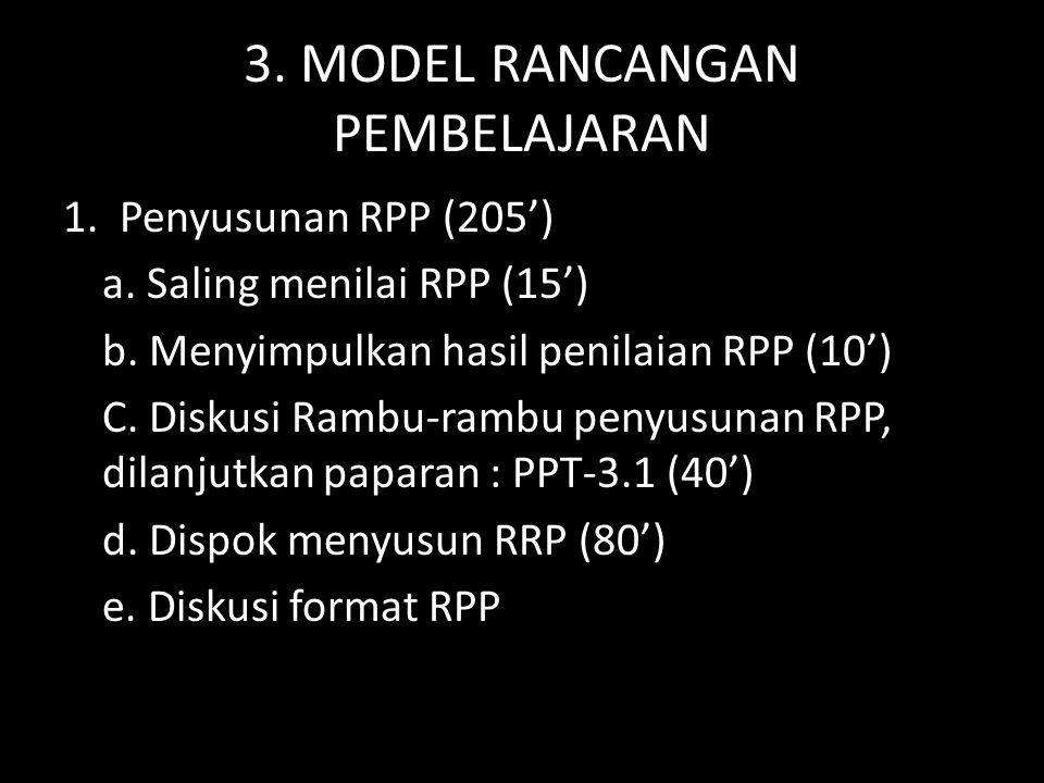 3. MODEL RANCANGAN PEMBELAJARAN 1. Penyusunan RPP (205') a. Saling menilai RPP (15') b. Menyimpulkan hasil penilaian RPP (10') C. Diskusi Rambu-rambu