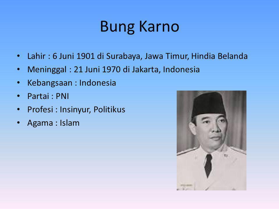 Bung Karno Lahir : 6 Juni 1901 di Surabaya, Jawa Timur, Hindia Belanda Meninggal : 21 Juni 1970 di Jakarta, Indonesia Kebangsaan : Indonesia Partai :