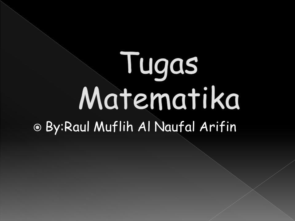  By:Raul Muflih Al Naufal Arifin