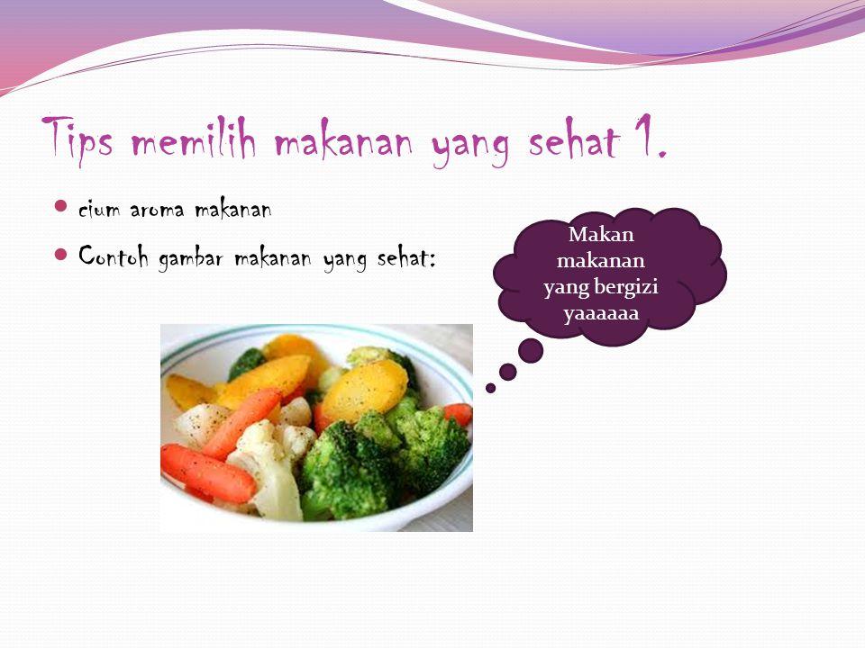Tips memilih makanan yang sehat 1. cium aroma makanan Contoh gambar makanan yang sehat: Makan makanan yang bergizi yaaaaaa