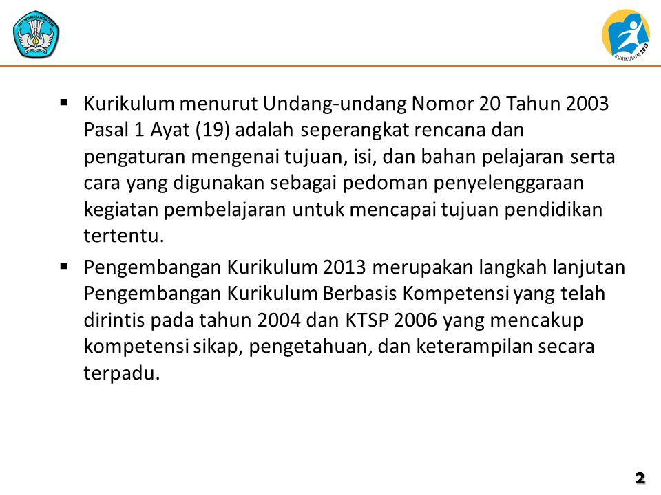  Kurikulum menurut Undang-undang Nomor 20 Tahun 2003 Pasal 1 Ayat (19) adalah seperangkat rencana dan pengaturan mengenai tujuan, isi, dan bahan pela