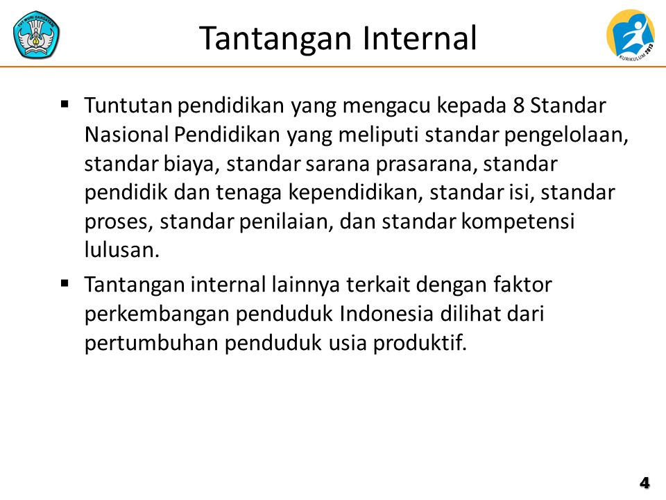 Tantangan Internal  Tuntutan pendidikan yang mengacu kepada 8 Standar Nasional Pendidikan yang meliputi standar pengelolaan, standar biaya, standar s