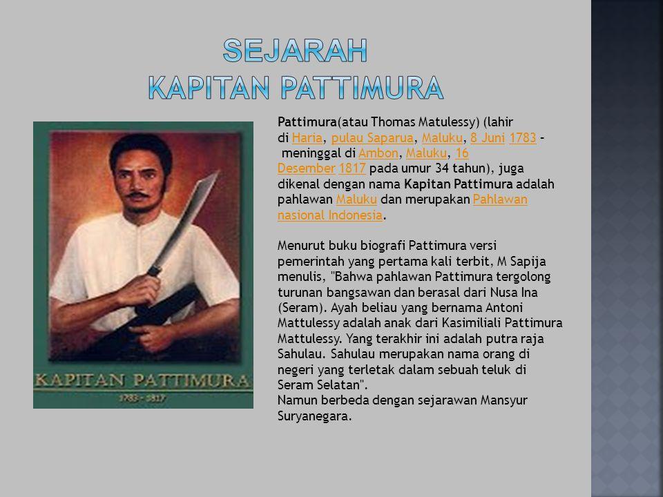 Pattimura(atau Thomas Matulessy) (lahir di Haria, pulau Saparua, Maluku, 8 Juni 1783 – meninggal di Ambon, Maluku, 16 Desember 1817 pada umur 34 tahun