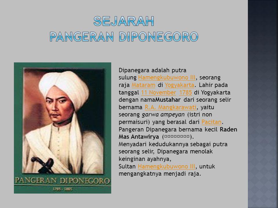 Dipanegara adalah putra sulung Hamengkubuwono III, seorang raja Mataram di Yogyakarta. Lahir pada tanggal 11 November 1785 di Yogyakarta dengan namaMu