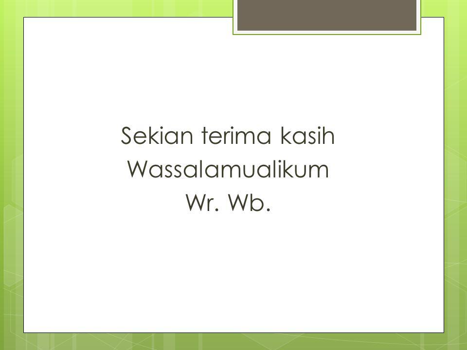 Sekian terima kasih Wassalamualikum Wr. Wb.